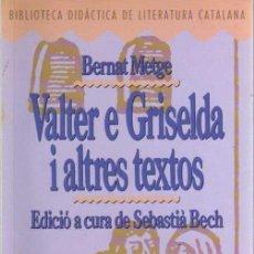 Libros de segunda mano: BERNAT METGE - VALTER E GRISELDA I ALTRES TEXTOS - BIB. DID. LIT. CAT. Nº 2 - BARCANOVA - 1990. Lote 29831472