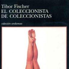Libros de segunda mano: EL COLECCIONISTA DE COLECCIONISTAS - TIBOR FISCHER. Lote 31976596