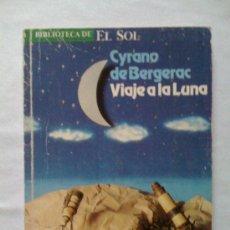 Libros de segunda mano: VIAJE A LA LUNA, DE CYRANO DE BERGERAC. BIBLIOTECA DEL EL SOL, 1991. Lote 32854879