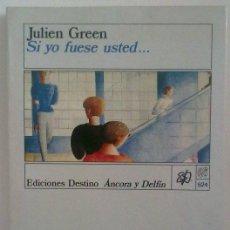 Libros de segunda mano: SI YO FUESE USTED... JULIEN GREEN. DESTINO ED. 1989. 1ª EDICIÓN. RAREZA! MUY BUEN ESTADO!!. Lote 109998475