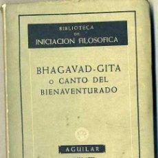 Libros de segunda mano: BHAGAVAD GITA O CANTO DEL BIENAVENTURADO (AGUILAR, 1953). Lote 35134677