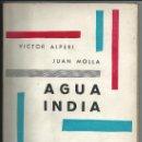 Libros de segunda mano: AGUA INDIA, ALPERI Y JUAN MOLLA. CULTURA CLÁSICA Y MODERNA. MADRID, 1960. NOVELA. AMÉRICA. Lote 36183328