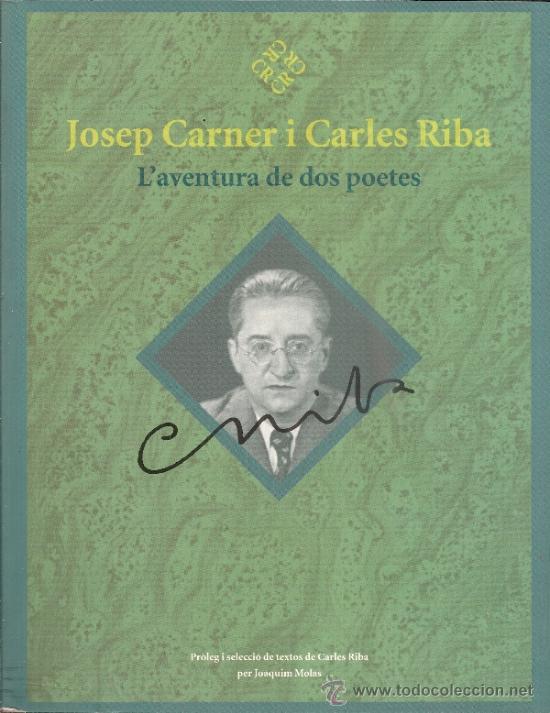 JOSEP CARNER I CARLES RIBA. L'AVENTURA DE DOS POETES / PROL. I SEL. J. MOLAS. BCN : PROA, 2003. 2 V. (Libros de Segunda Mano (posteriores a 1936) - Literatura - Narrativa - Clásicos)