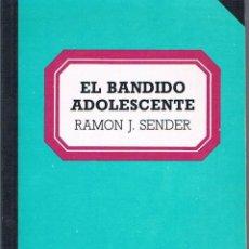 Libros de segunda mano: EL BANDIDO ADOLESCENTE. RAMÓN J. SENDER.. Lote 39722556