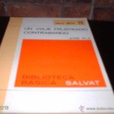 Libros de segunda mano: LIBRO 29 DE BIBLIOTECA BÁSICA SALVAT. UN VIAJE FRUSTRADO Y CONTRABANDO, DE JOSÉ PLÁ. LIBRO RTV. Lote 40239638