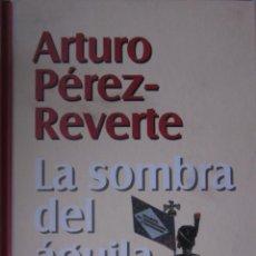 Libros de segunda mano: LA SOMBRA DEL AGUILA. PÉREZ-REVERTE. Lote 42154364