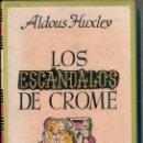Libros de segunda mano: ALDOUS HUXLEY : LOS ESCÁNDALOS DE CROME (JOSÉ JANÉS, 1950) . Lote 44726048