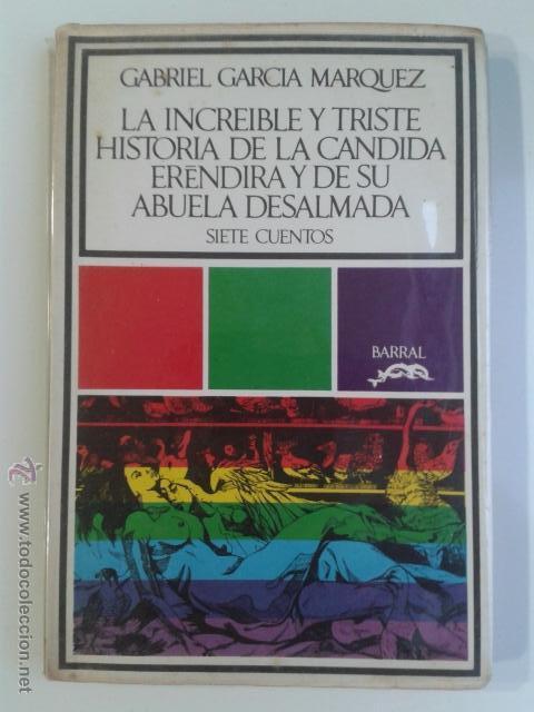 GABRIEL GARCIA MÁRQUEZ - LA INCREIBLE Y TRISTE HISTORIA DE LA CANDIDA ERENDIRA 7 CUENTOS BARRAL (Libros de Segunda Mano (posteriores a 1936) - Literatura - Narrativa - Clásicos)