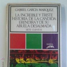 Libros de segunda mano: GABRIEL GARCIA MÁRQUEZ - LA INCREIBLE Y TRISTE HISTORIA DE LA CANDIDA ERENDIRA 7 CUENTOS BARRAL . Lote 45687331