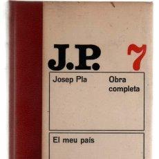 Libros de segunda mano: JOSEP PLA. Nº 7 OBRA COMPLETA. EL MEU PAIS. EDICIONS DESTINO . 1974. Lote 46124984