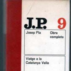 Libros de segunda mano: JOSEP PLA Nº 9 OBRA COMPLETA. VIATGE A LA CATALUNYA VELLA. ED. DESTINO. 1976. Lote 46359822