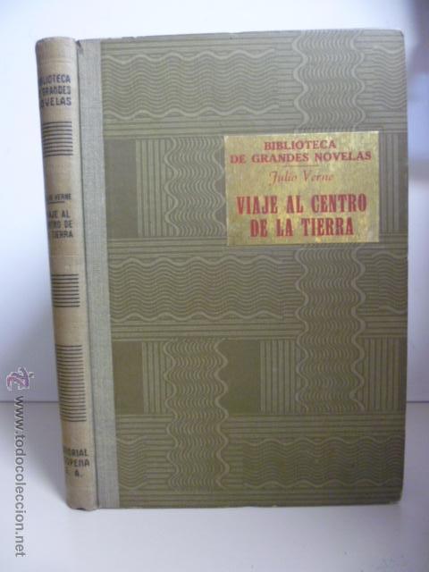 VIAJE AL CENTRO DE LA TIERRA. JULIO VERNE. RAMÓN SOPENA, COL. BIBLIOTECA DE GRANDES NOVELAS, 1941 (Libros de Segunda Mano (posteriores a 1936) - Literatura - Narrativa - Clásicos)