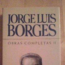 Libros de segunda mano: JORGE LUIS BORGES, 'OBRAS COMPLETAS (VOLUMEN II)'. Lote 46754915