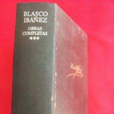 Libros de segunda mano: OBRAS COMPLETAS - VICENTE BLASCO IBAÑEZ - TOMO III. Lote 50722326