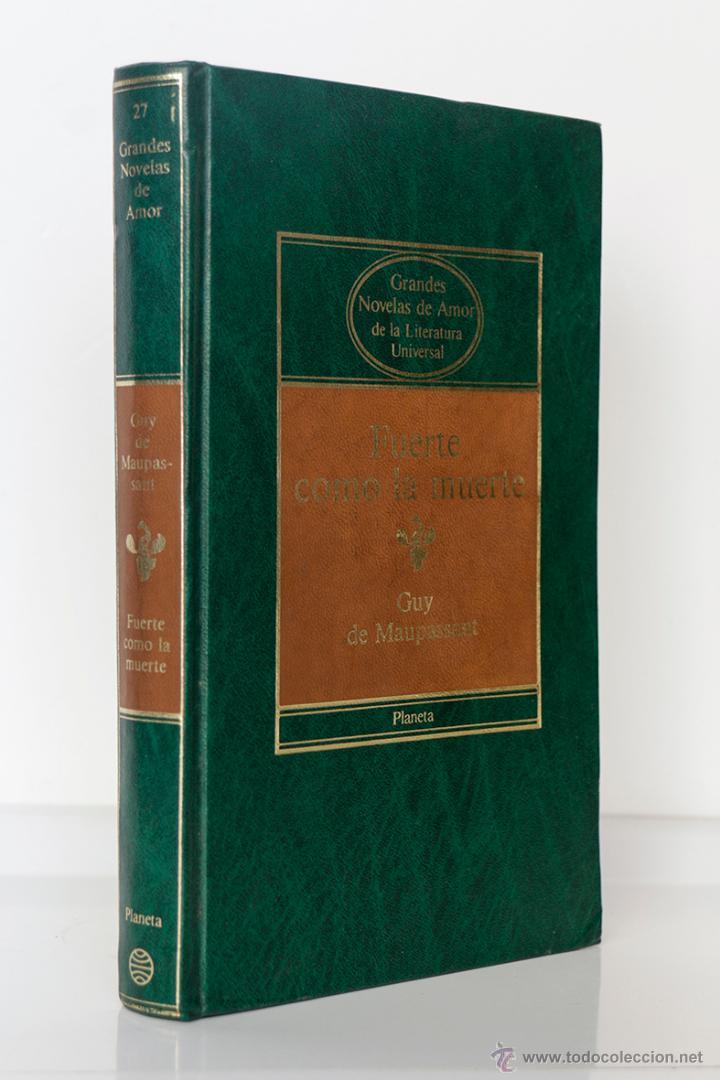 FUERTE COMO LA MUERTE- GUY DE MAUPASSANT- GRANDES NOVELAS DE AMOR DE LA LITERATURA UNIVERSAL (Libros de Segunda Mano (posteriores a 1936) - Literatura - Narrativa - Clásicos)