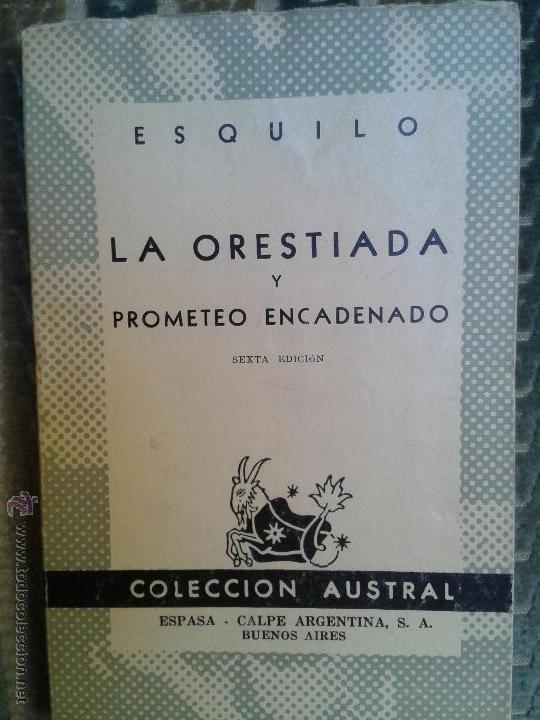 COLECCION AUSTRAL LIBROS CLASICOS - LA ORESTIADA Y PROMETEO ENCADENADO ESQUILO - SEXTA EDICION - (Libros de Segunda Mano (posteriores a 1936) - Literatura - Narrativa - Clásicos)