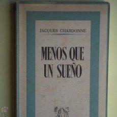 Libros de segunda mano: MENOS QUE UN SUEÑO - JACQUES CHARDONNE - JOSE JANES EDITOR 1942, 1ª EDICION EN CASTELLANO. Lote 53054650