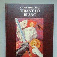 Libros de segunda mano: TIRANT LO BLANC. JOANNOT MARTORELL Y MARTÍ JOAN DE GALBA.. Lote 63804407
