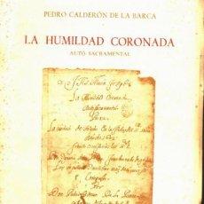 Libros de segunda mano: CALDERÓN DE LA BARCA : LA HUMILDAD CORONADA - FACSÍMIL (ESPASA CALPE, 1980). Lote 64032391