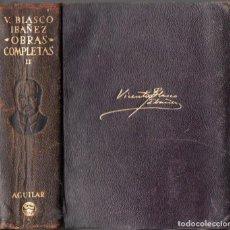 Libros de segunda mano: BLASCO IBÁÑEZ : OBRAS COMPLETAS TOMO II (AGUILAR ETERNAS , 1949) FILOS DECORADOS. Lote 64252999