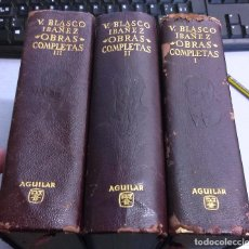 Libros de segunda mano: VICENTE BLASCO IBÁÑEZ / OBRAS COMPLETAS 3 TOMOS / AGUILAR 6ª EDICIÓN 1965-66. Lote 65773234
