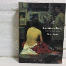 Libros de segunda mano: LO MAS SELECTO. HENRY JAMES.TRADUCCIÓN CARMEN FRANCI. ALBA EDITORIAL, 2005.. Lote 68174225