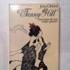 Libros de segunda mano: FANNY HILL 1977 JONH CLELAND MEMORIAS DE UNA MUJER GALANTE. Lote 72768755