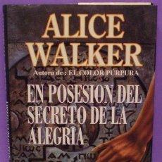Libros de segunda mano: ALICE WALKER - EN POSESIÓN DEL SECRETO DE LA ALEGRÍA - (AUTORA DEL COLOR PÚRPURA). Lote 79900573