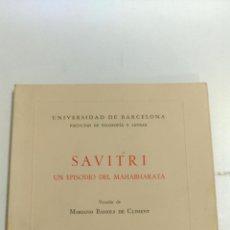 Libros de segunda mano: SAVITRI, UN EPISODIO DEL MAHABHARATA.VERSION:MARIANO BASSOLS DE CLIMENT.1973 BARCELONA.UNI.BARCELONA. Lote 85024120
