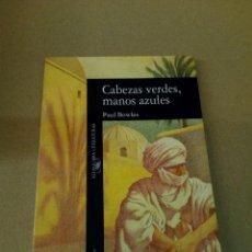 Libros de segunda mano: CABEZAS VERDES, MANOS AZULES. PAUL BOWLES. ED ALFAGUARA. Lote 90621270