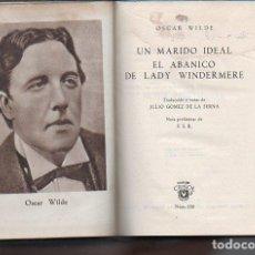 Libros de segunda mano: OSCAR WILDE : UN MARIDO IDEAL / EL ABANICO DE LADY WINDERMERE (AGUILAR CRISOL, 1946). Lote 91278645