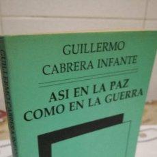 Libros de segunda mano: 25-ASI EN LA PAZ COMO EN LA GUERRA, GUILLERMO CABRERA INFANTE, 1986. Lote 92851795