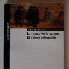 Libros de segunda mano: LA FUERZA DE LA SANGRE + EL CELOSO EXTREMEÑO (MIGUEL DE CERVANTES) - CÁTEDRA 2012. Lote 95590519
