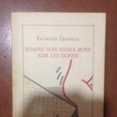 Libros de segunda mano: RAYMOND QUENEAU. SEMPRE SOM MASSA BONS AMB LES DONES.. Lote 97442628
