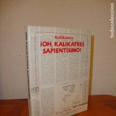 Libros de segunda mano: ¡OH, KALIKATRES SAPIENTÍSIMO! - KALIKATRES - MUCHNIK EDITORES, MUY BUEN ESTADO. Lote 98406039