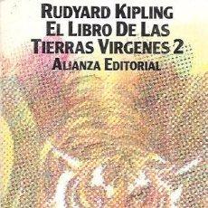 Libros de segunda mano: EL LIBRO DE LA TIERRAS VIRGENES 2. RUDYARD KIPLING. ALIANZA EDITORIAL 1977.. Lote 100836003