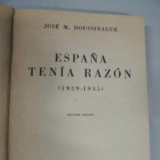 Libros de segunda mano: ESPAÑA TENIA RAZON (1939-1945) - JOSE M. DOUSSINAGUE - ESPASA CALPE 1950. Lote 103806931