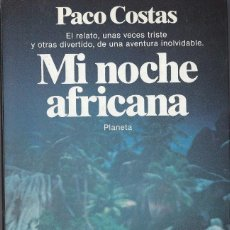 Libros de segunda mano: LIBRO MI NOCHE AFRICANA. PACO COSTAS. EDITORIAL PLANETA. Lote 104234431