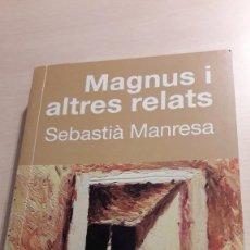 Libros de segunda mano: MAGNUS I ALTRES RELATS. SEBASTIÀ MANRESA. . Lote 106617379