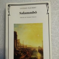 Libros de segunda mano: SALAMMBO. GUSTAVE FLAUBERT. CÁTEDRA. EDICIÓN DE GERMÁN PALACIOS. Lote 109096146