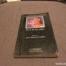 Libros de segunda mano: FERNÁNDEZ DE MORATÍN, LEANDRO - EL SÍ DE LAS NIÑAS - EDICIONES CÁTEDRA. Lote 109508367