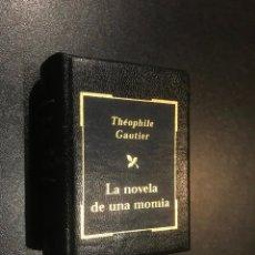 Libros de segunda mano: GRANDES OBRAS DE LA LITERATURA UNIVERSAL EN MINIATURA. THEOPHILE GAUTIER. LA NOVELA DE UNA MOMIA. Lote 112404699