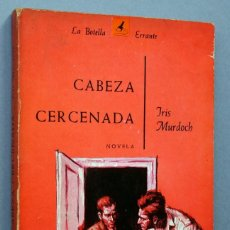 Libros de segunda mano: CABEZA CERCENADA - IRIS MURDOCH - PLAZA & JANÉS EDITORES, 1964, BARCELONA, PRIMERA EDICIÓN ESPAÑOLA. Lote 118082975