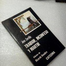 Libros de segunda mano: TRAIDOR, INCONFESO Y MÁRTIR JOSÉ ZORRILLA. Lote 120167063