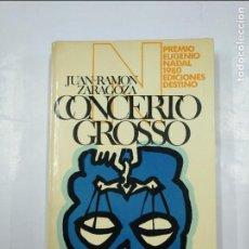 Libros de segunda mano: CONCERTO GROSSO. JUAN RAMÓN ZARAGOZA. PREMIO EUGENIO NADAL 1980 EDICIONES DESTINO. TDK68. Lote 126015647