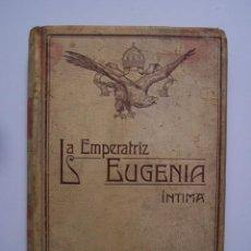 Libros de segunda mano: LA EMPERATRIZ EUGENIA, INTIMA. JUAN B. ENSEÑAT. MONTANER Y SIMÓN EDITORES- BARCELONA 1909.. Lote 126301539