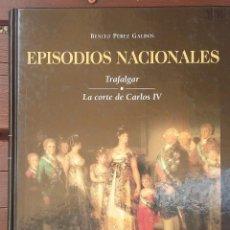 Libros de segunda mano: EPISODIOS NACIONALES. TRAFALGAR - LA CORTE DE CARLOS IV. ILUSTRADO. Lote 128139647