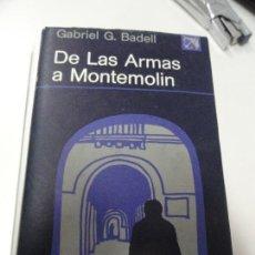 Libros de segunda mano: DE LAS ARMAS A MONTEMOLÍN - GABRIEL G BADELL - PRIMERA EDICIÓN. Lote 129735935