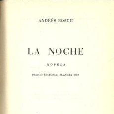 Libros de segunda mano: LA NOCHE - ANDRÉS BOSCH - EDITORIAL PLANETA - SEGUNDA EDICIÓN - 1959. Lote 130119295