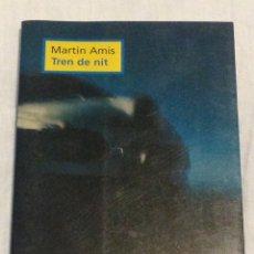 Libros de segunda mano: TREN DE NIT. MARTIN AMIS.. Lote 104918824